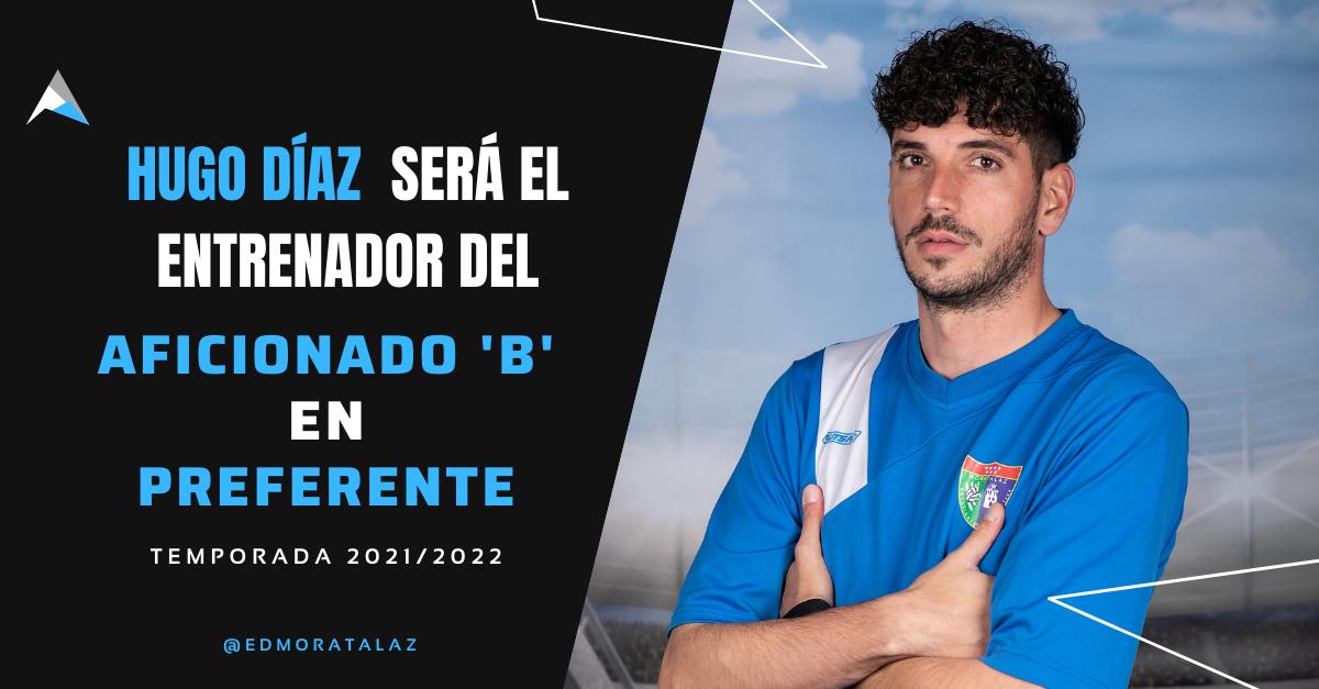Hugo Díaz será el nuevo entrenador del Aficionado B