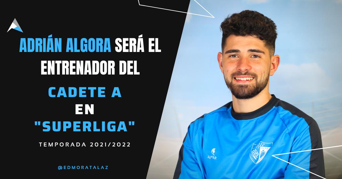 Adrián Algora se hará cargo del Cadete A en 'Superliga'